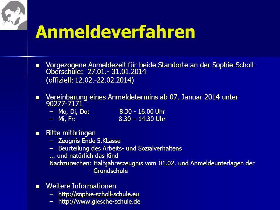 AnmeldeverfahrenVorgezogene Anmeldezeit für beide Standorte an der Sophie-Scholl-Oberschule: 27.01.- 31.01.2014.