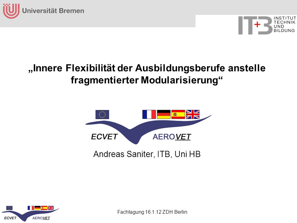 """""""Innere Flexibilität der Ausbildungsberufe anstelle fragmentierter Modularisierung Andreas Saniter, ITB, Uni HB"""