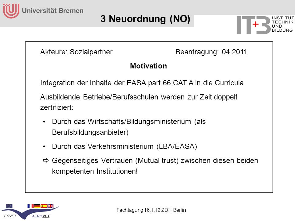 3 Neuordnung (NO) Akteure: Sozialpartner Beantragung: 04.2011