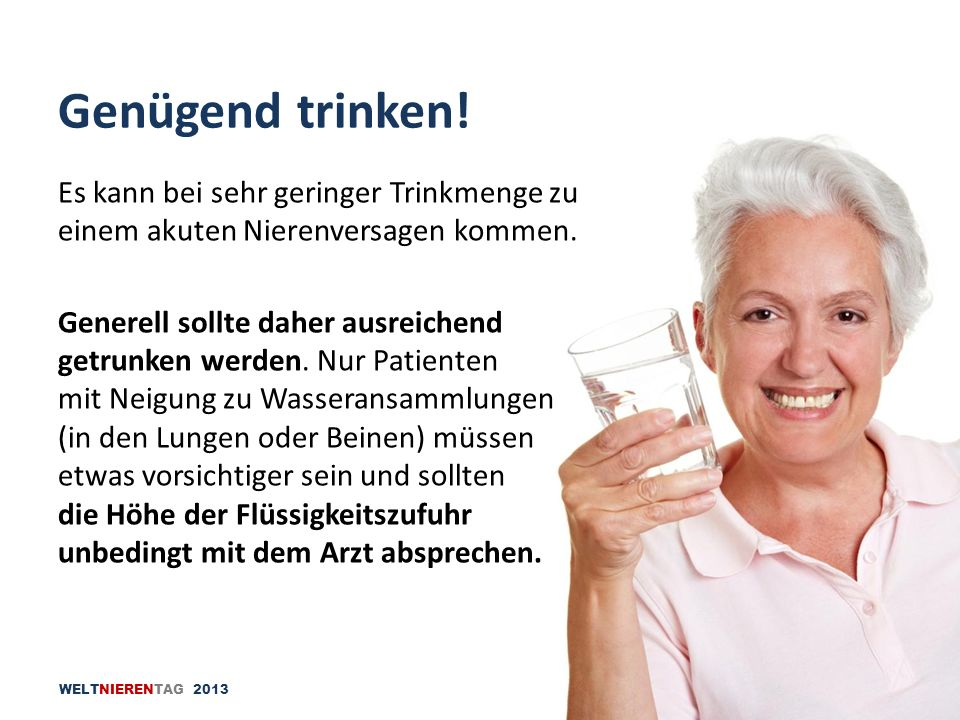 Genügend trinken!Es kann bei sehr geringer Trinkmenge zu einem akuten Nierenversagen kommen. Generell sollte daher ausreichend.