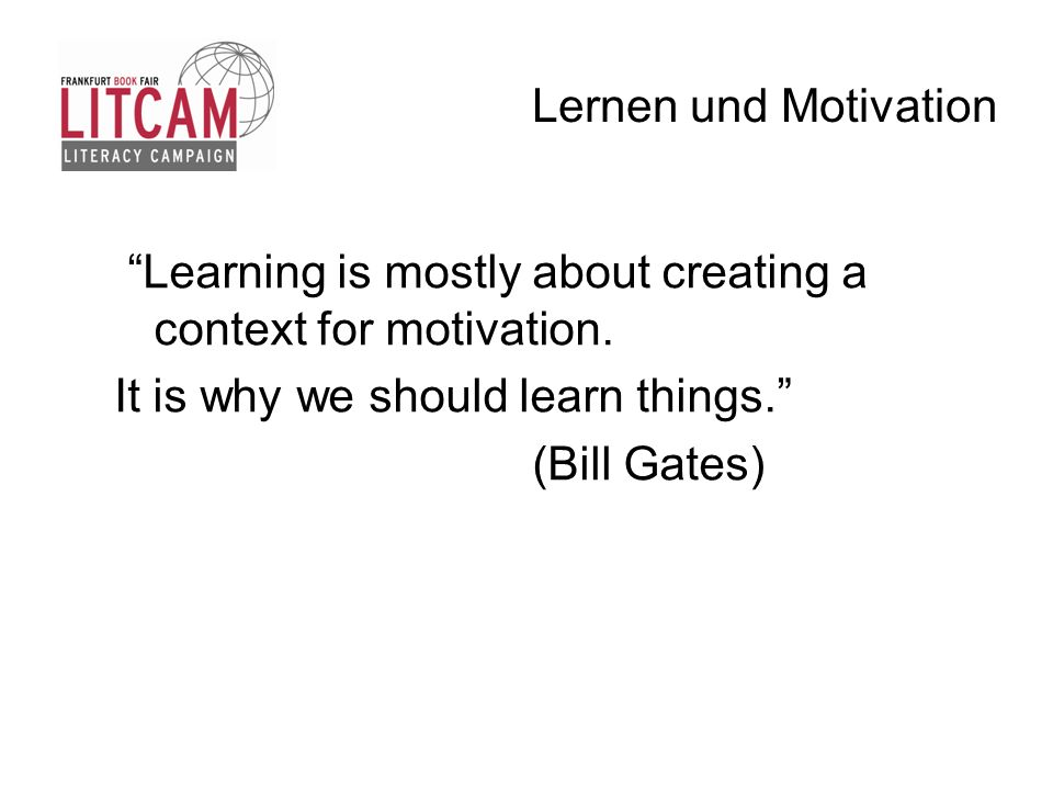 Lernen und Motivation Learning is mostly about creating a context for motivation. It is why we should learn things.