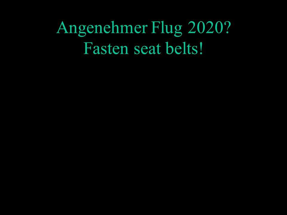 Angenehmer Flug 2020 Fasten seat belts!