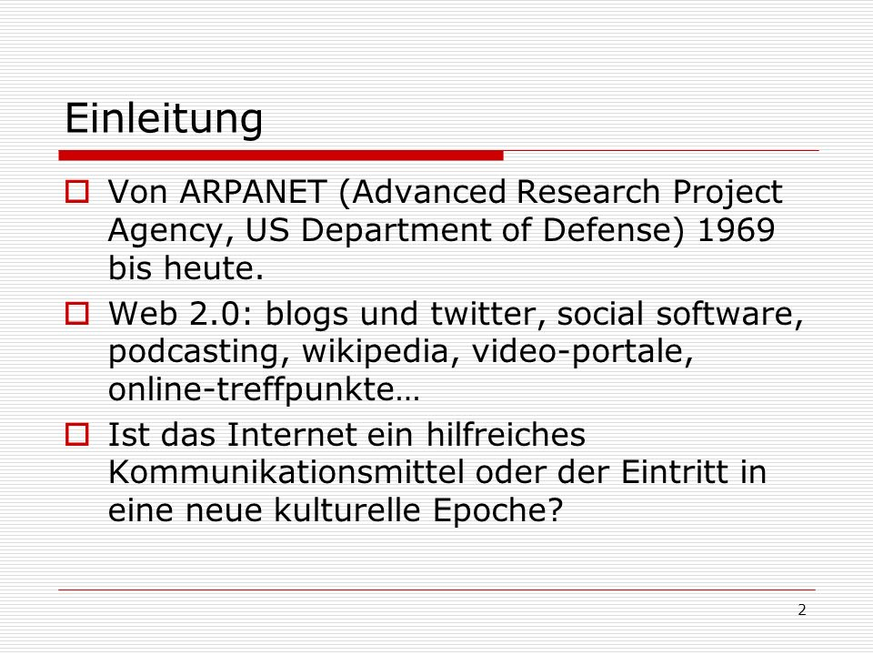 Einleitung Von ARPANET (Advanced Research Project Agency, US Department of Defense) 1969 bis heute.