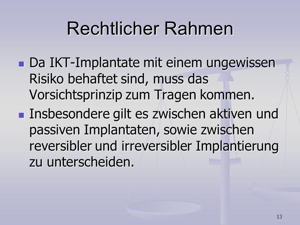 Rechtlicher RahmenDa IKT-Implantate mit einem ungewissen Risiko behaftet sind, muss das Vorsichtsprinzip zum Tragen kommen.