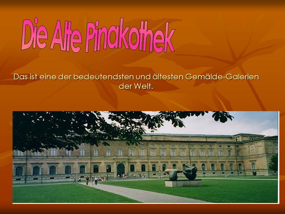 Das ist eine der bedeutendsten und ältesten Gemälde-Galerien der Welt.