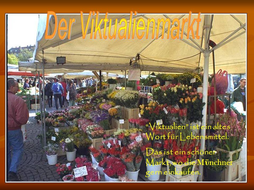 Der Viktualienmarkt Viktualien ist ein altes Wort für Lebensmittel.