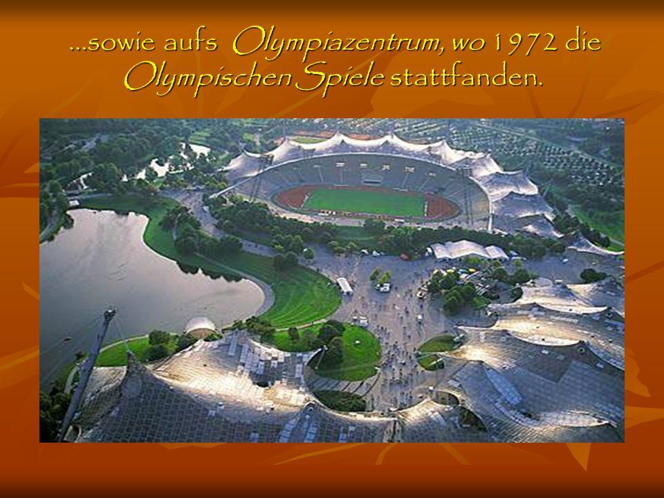 …sowie aufs Olympiazentrum, wo 1972 die Olympischen Spiele stattfanden.