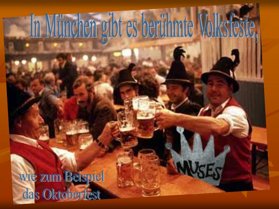 In München gibt es berühmte Volksfeste,