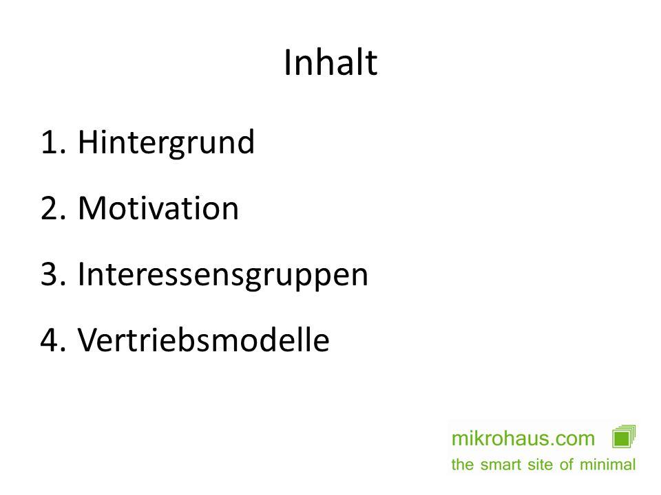 Inhalt Hintergrund Motivation Interessensgruppen Vertriebsmodelle