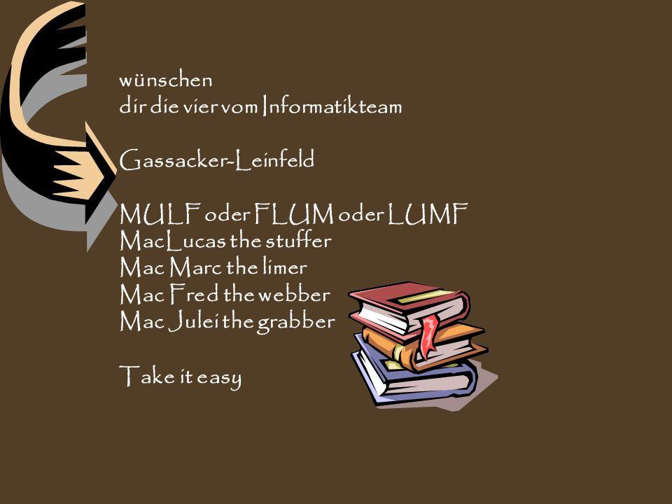 wünschen dir die vier vom Informatikteam. Gassacker-Leinfeld. MULF oder FLUM oder LUMF. MacLucas the stuffer.