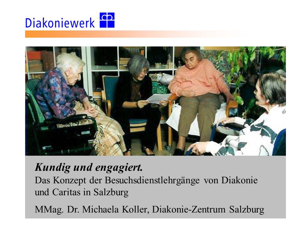 Kundig und engagiert. Das Konzept der Besuchsdienstlehrgänge von Diakonie. und Caritas in Salzburg.