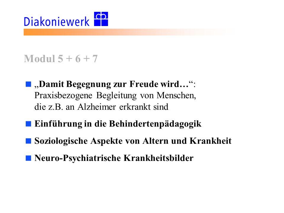 """Modul 5 + 6 + 7 """"Damit Begegnung zur Freude wird… : Praxisbezogene Begleitung von Menschen, die z.B. an Alzheimer erkrankt sind."""