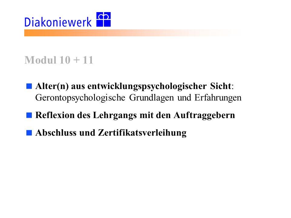 Modul 10 + 11 Alter(n) aus entwicklungspsychologischer Sicht: Gerontopsychologische Grundlagen und Erfahrungen.
