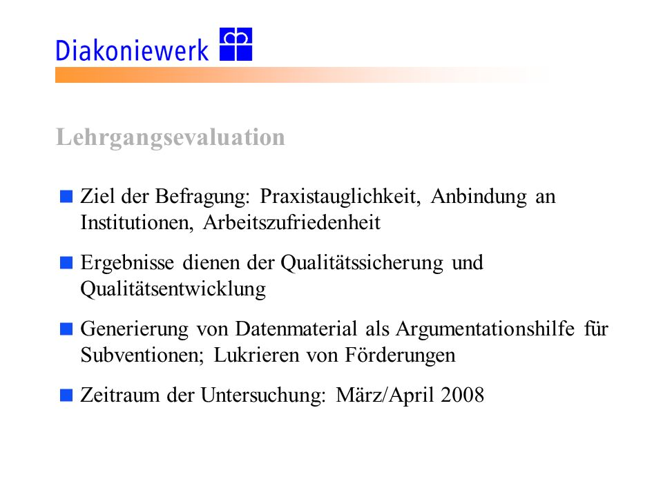 Lehrgangsevaluation Ziel der Befragung: Praxistauglichkeit, Anbindung an Institutionen, Arbeitszufriedenheit.