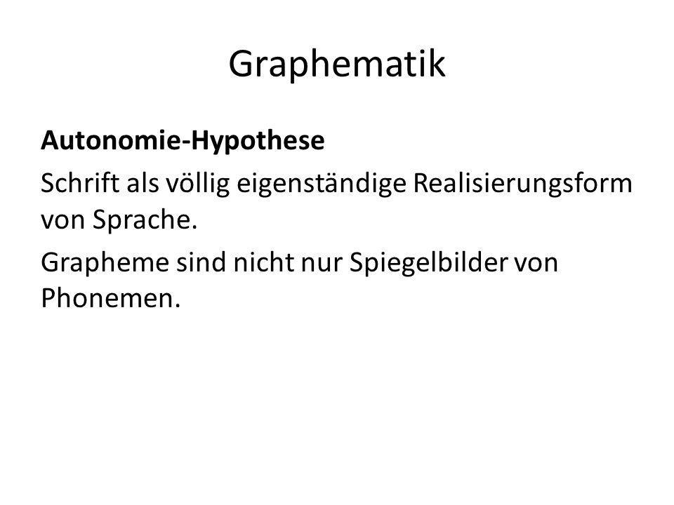 Graphematik Autonomie-Hypothese Schrift als völlig eigenständige Realisierungsform von Sprache.