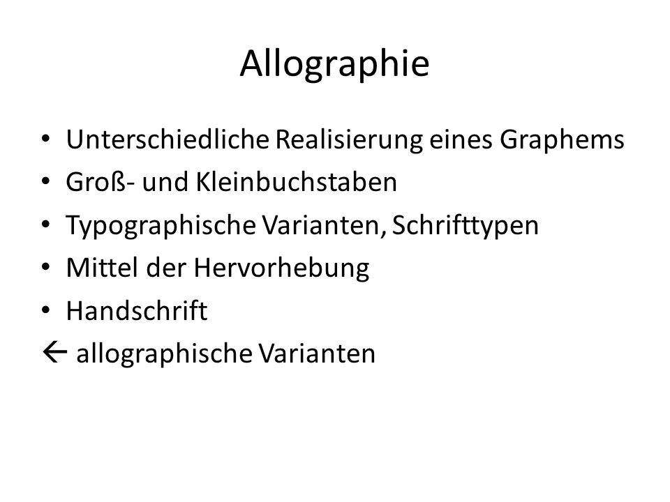 Allographie Unterschiedliche Realisierung eines Graphems