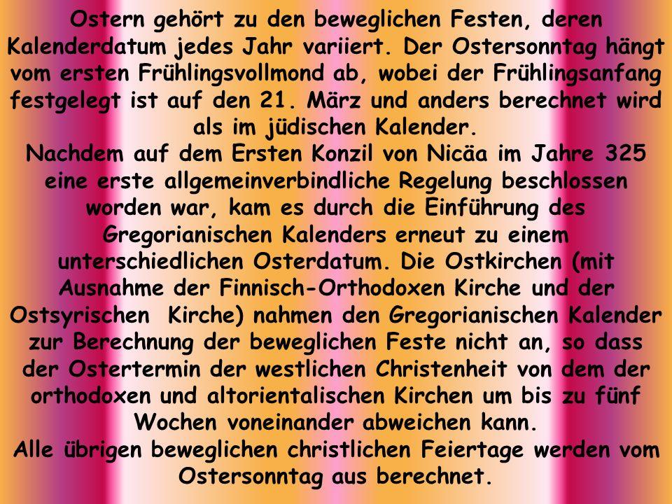 Ostern gehört zu den beweglichen Festen, deren Kalenderdatum jedes Jahr variiert. Der Ostersonntag hängt vom ersten Frühlingsvollmond ab, wobei der Frühlingsanfang festgelegt ist auf den 21. März und anders berechnet wird als im jüdischen Kalender.