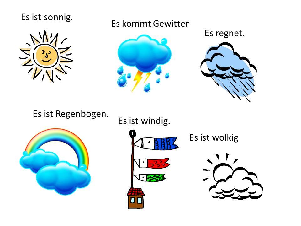 Es ist sonnig. Es kommt Gewitter Es regnet. Es ist Regenbogen. Es ist windig. Es ist wolkig