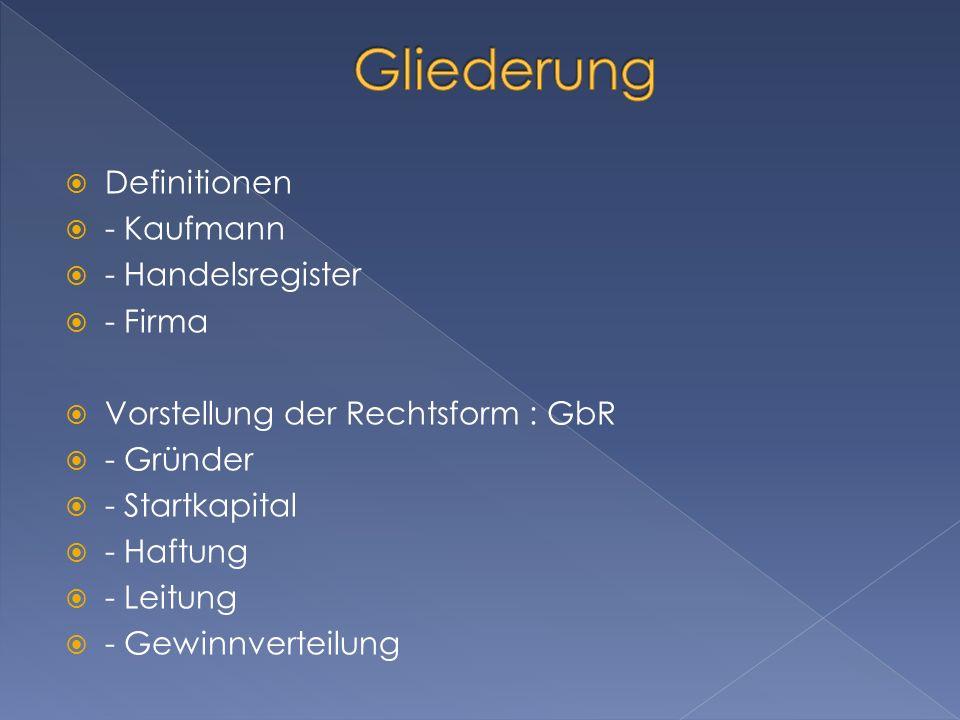 Gliederung Definitionen - Kaufmann - Handelsregister - Firma