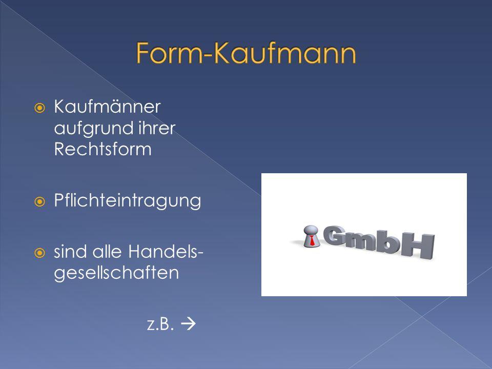 Form-Kaufmann Kaufmänner aufgrund ihrer Rechtsform Pflichteintragung