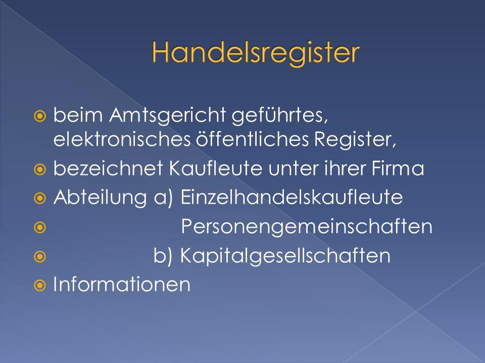 Handelsregister beim Amtsgericht geführtes, elektronisches öffentliches Register, bezeichnet Kaufleute unter ihrer Firma.