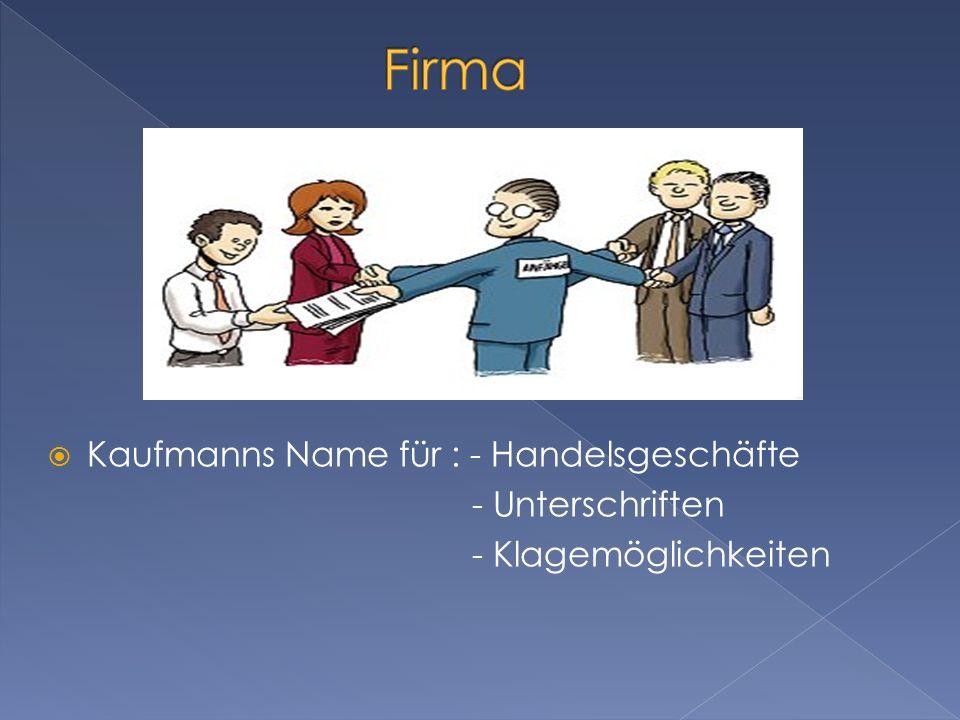 Firma Kaufmanns Name für : - Handelsgeschäfte - Unterschriften