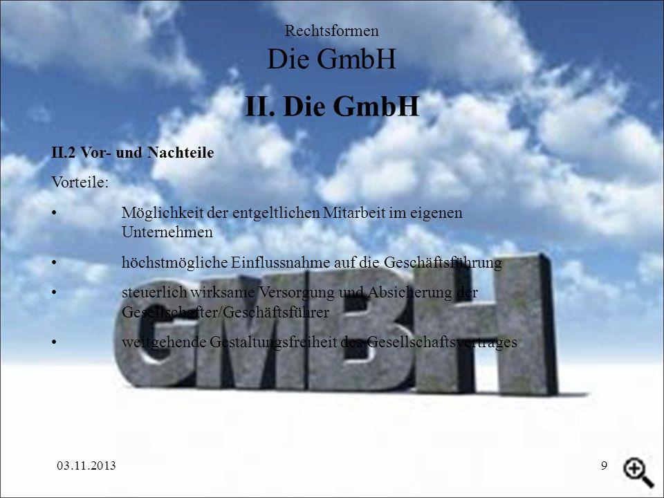 II. Die GmbH Rechtsformen Die GmbH II.2 Vor- und Nachteile Vorteile:
