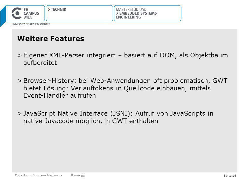 Weitere Features Eigener XML-Parser integriert – basiert auf DOM, als Objektbaum aufbereitet.