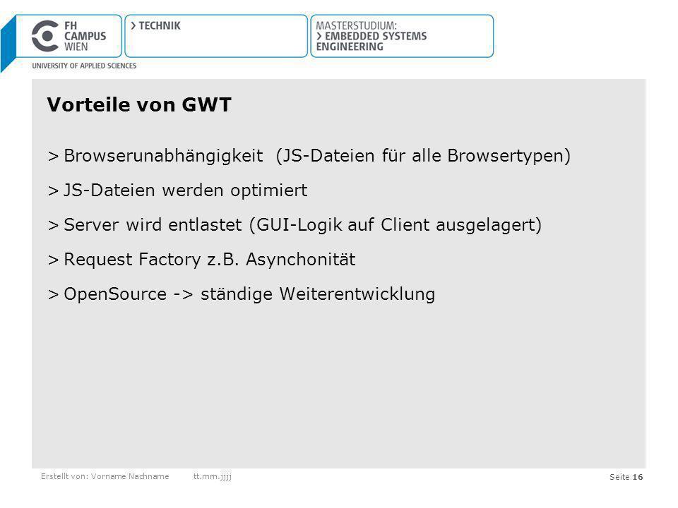 Vorteile von GWT Browserunabhängigkeit (JS-Dateien für alle Browsertypen) JS-Dateien werden optimiert.