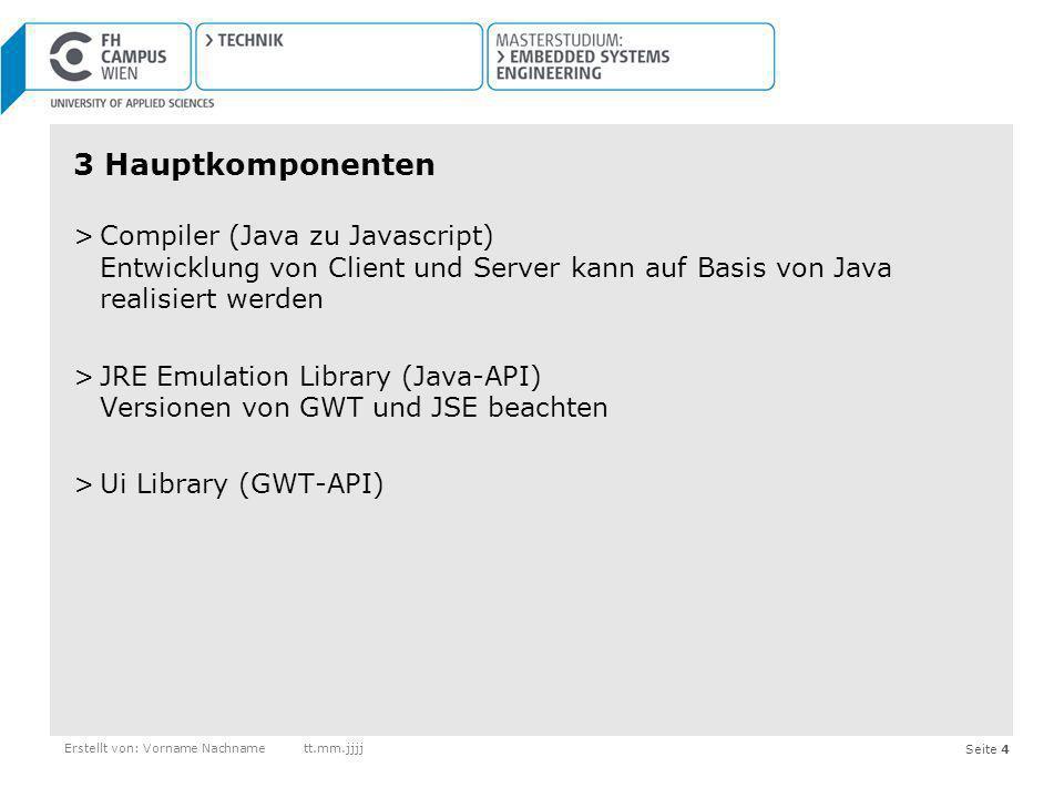 3 Hauptkomponenten Compiler (Java zu Javascript) Entwicklung von Client und Server kann auf Basis von Java realisiert werden.