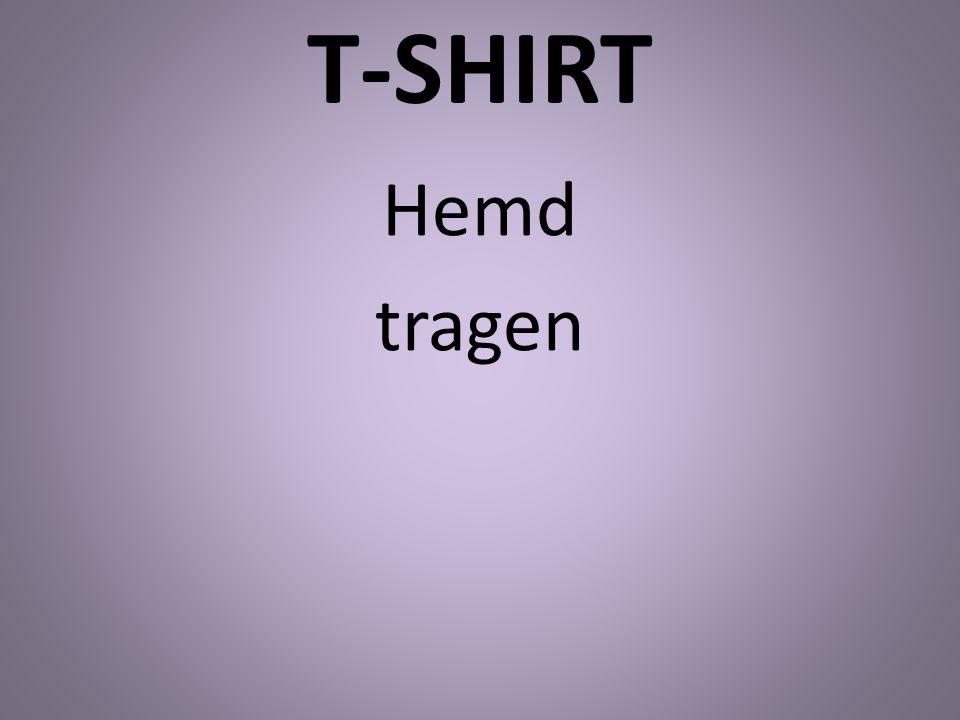 T-SHIRT Hemd tragen