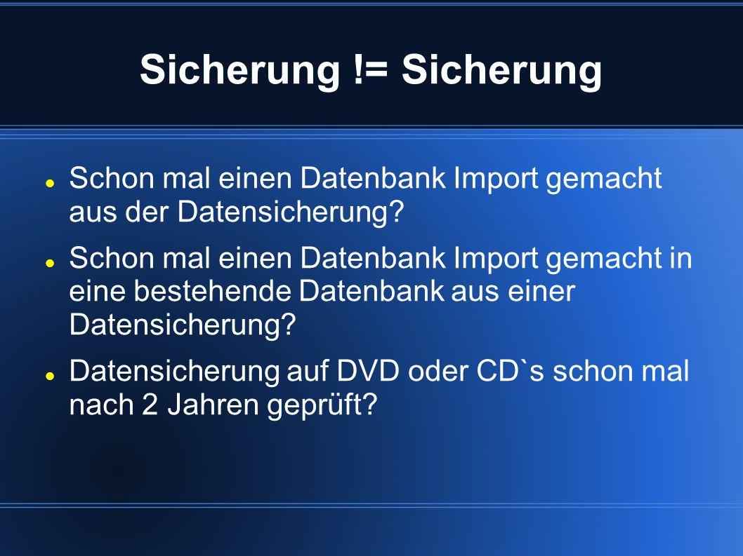 Sicherung != Sicherung Schon mal einen Datenbank Import gemacht aus der Datensicherung