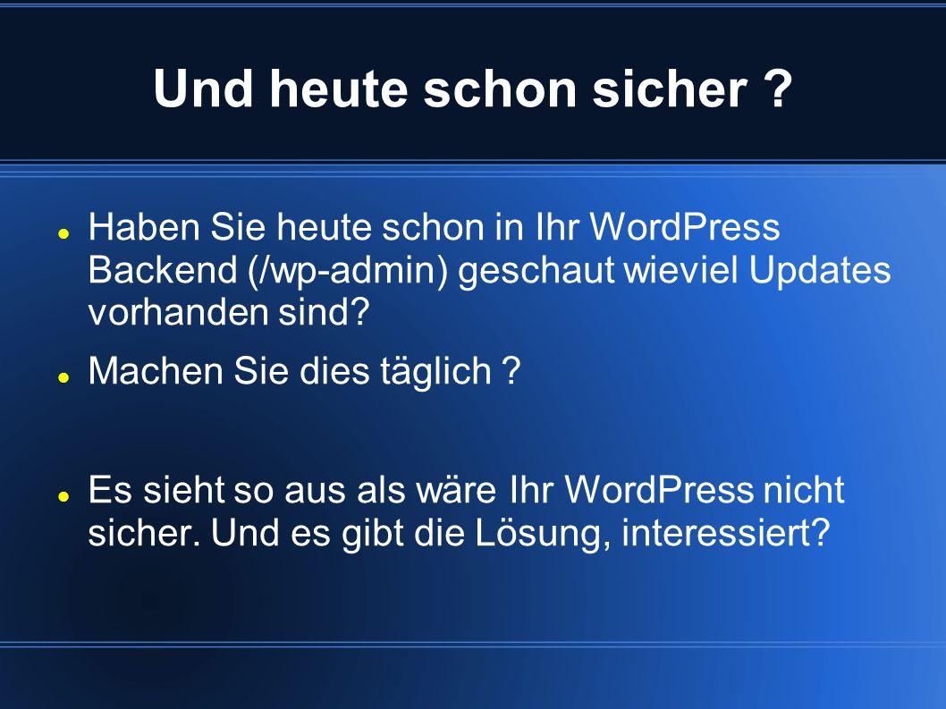 Und heute schon sicher Haben Sie heute schon in Ihr WordPress Backend (/wp-admin) geschaut wieviel Updates vorhanden sind