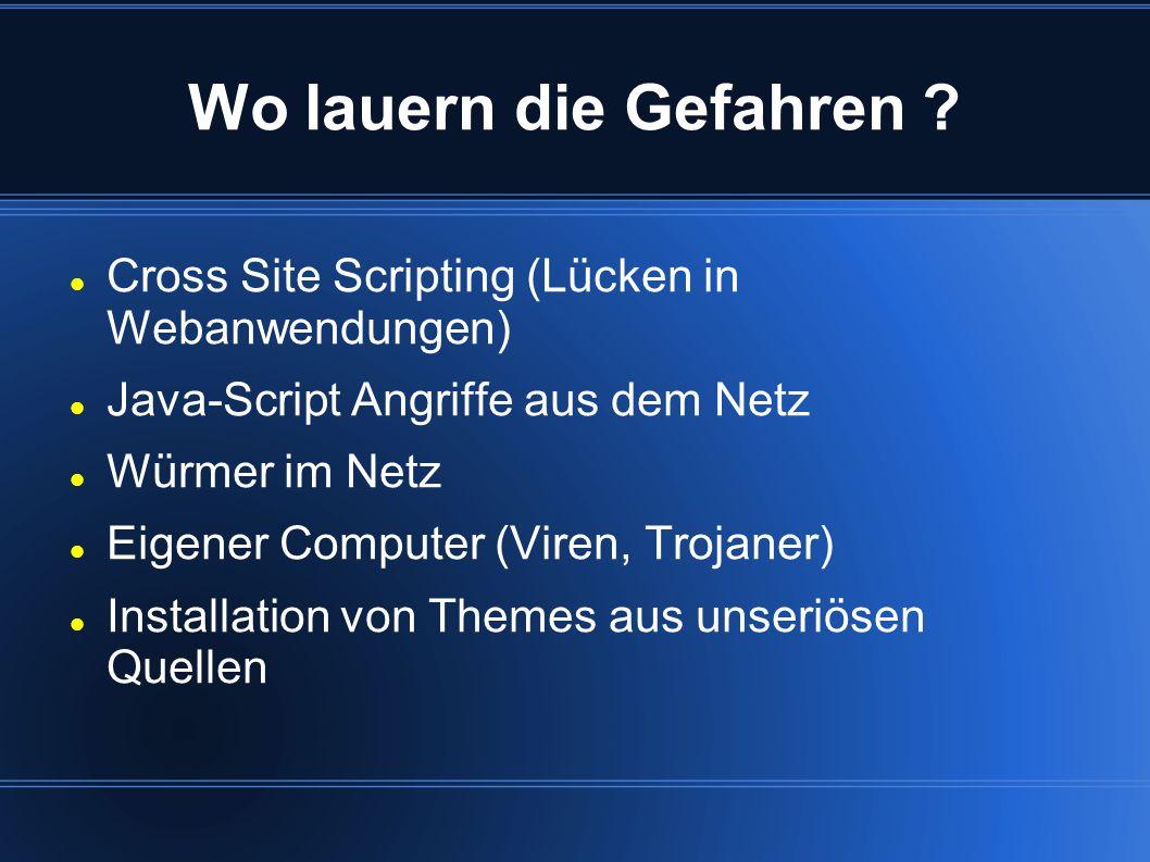 Wo lauern die Gefahren Cross Site Scripting (Lücken in Webanwendungen) Java-Script Angriffe aus dem Netz.