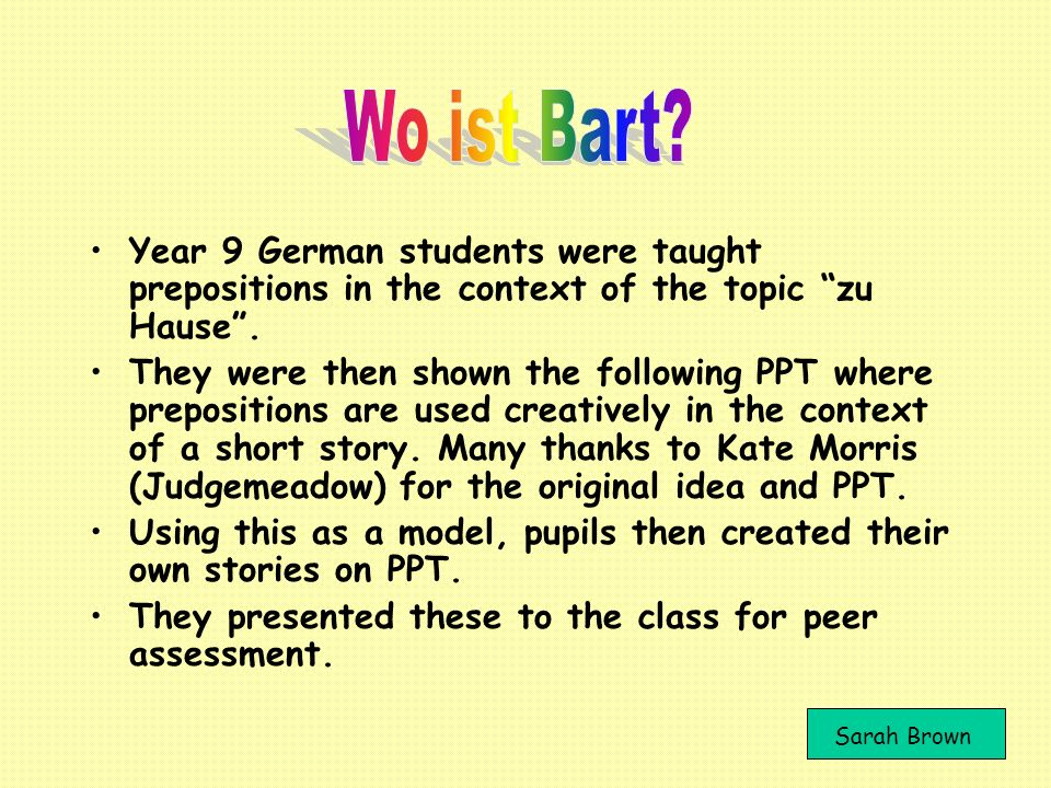 Wo ist Bart Year 9 German students were taught prepositions in the context of the topic zu Hause .