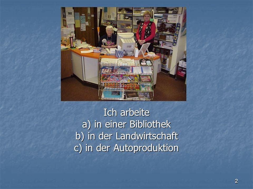 b) in der Landwirtschaft c) in der Autoproduktion