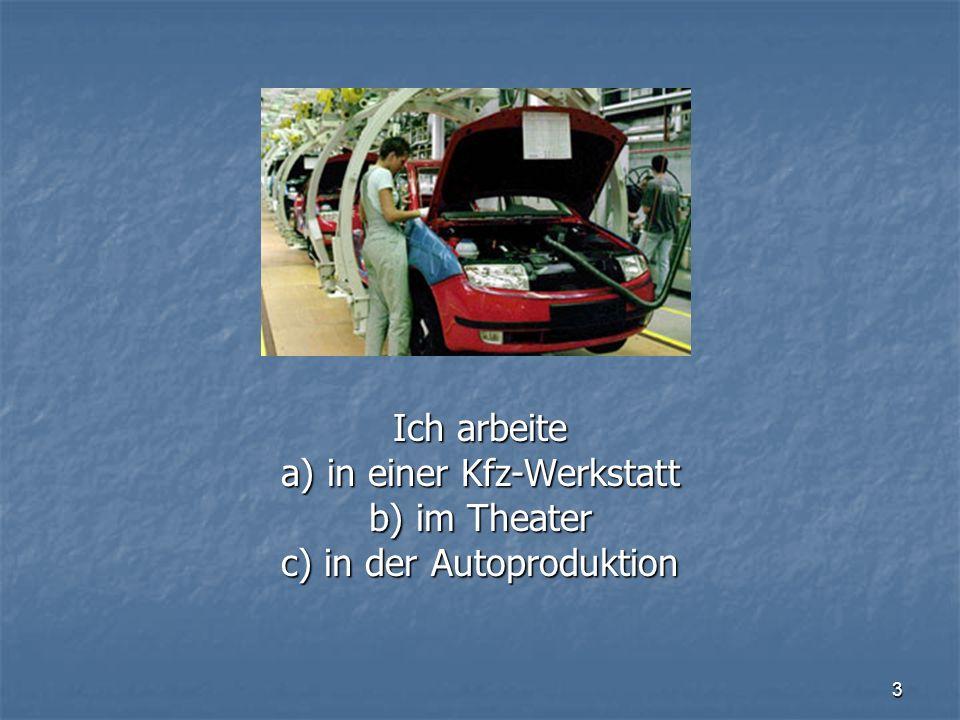 a) in einer Kfz-Werkstatt b) im Theater c) in der Autoproduktion