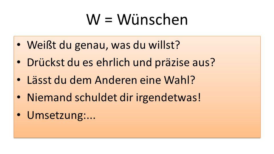W = Wünschen Weißt du genau, was du willst