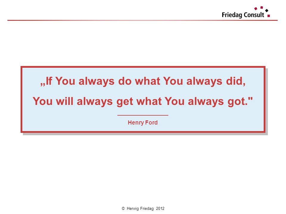"""If You always do what You always did,"