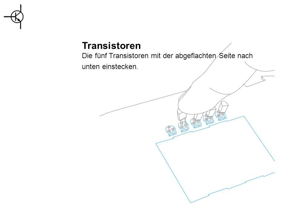 Transistoren Die fünf Transistoren mit der abgeflachten Seite nach unten einstecken.