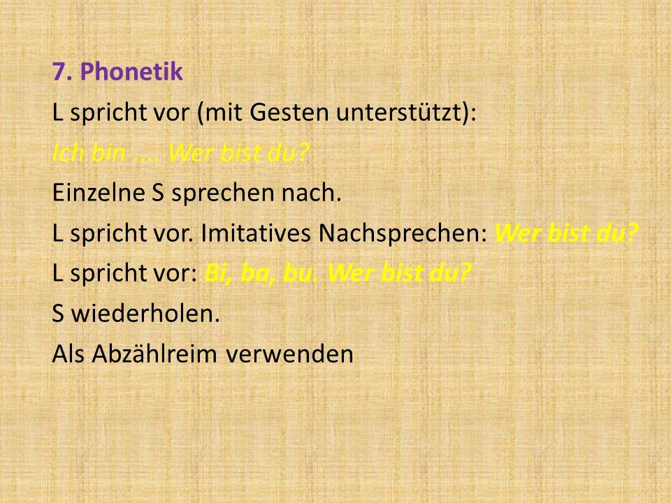 7. Phonetik L spricht vor (mit Gesten unterstützt): Ich bin