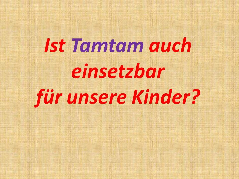 Ist Tamtam auch einsetzbar für unsere Kinder