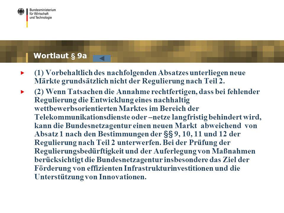 Wortlaut § 9a (1) Vorbehaltlich des nachfolgenden Absatzes unterliegen neue Märkte grundsätzlich nicht der Regulierung nach Teil 2.