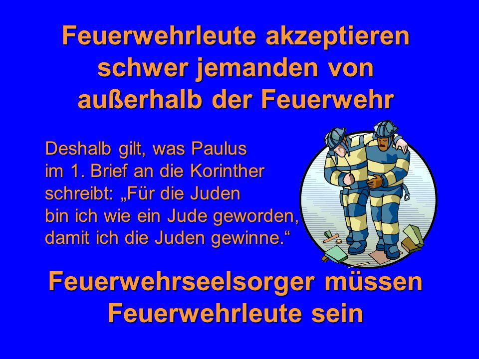 Feuerwehrseelsorger müssen Feuerwehrleute sein