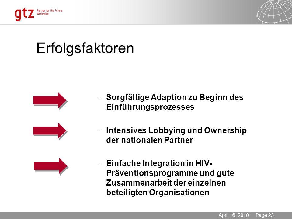 ErfolgsfaktorenSorgfältige Adaption zu Beginn des Einführungsprozesses. Intensives Lobbying und Ownership der nationalen Partner.