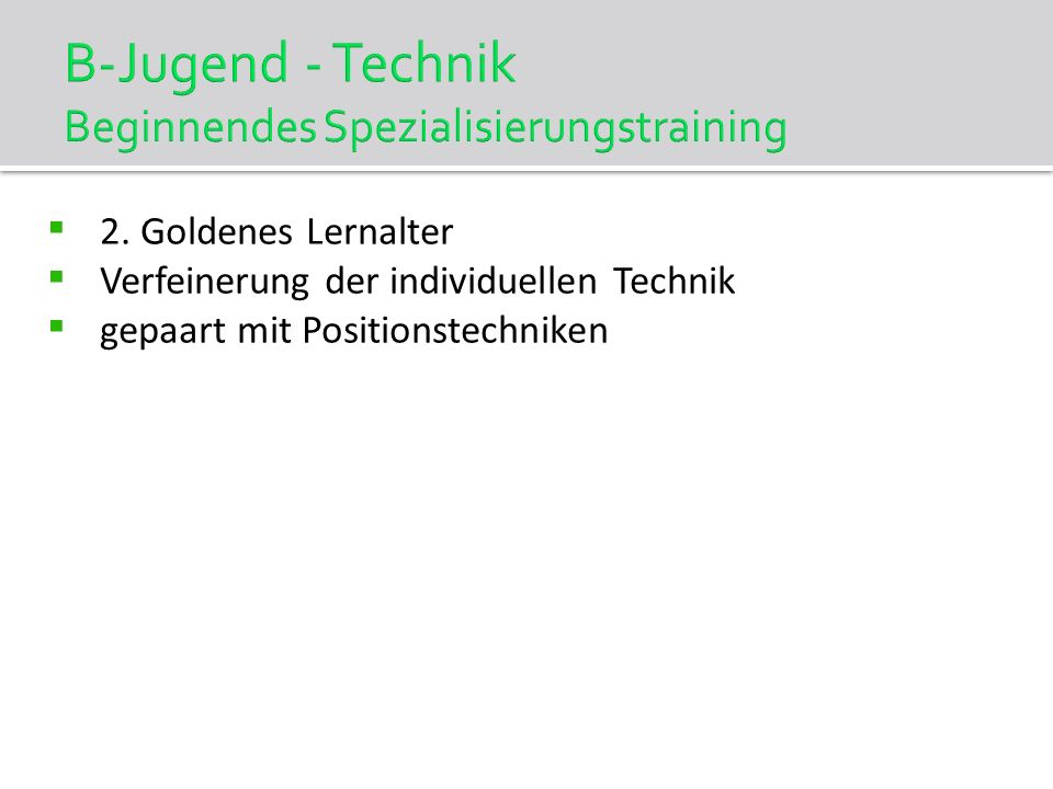 B-Jugend - Technik Beginnendes Spezialisierungstraining