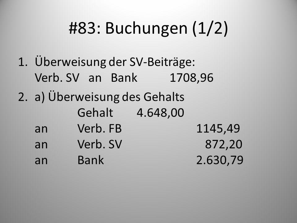 #83: Buchungen (1/2)Überweisung der SV-Beiträge: Verb. SV an Bank 1708,96.