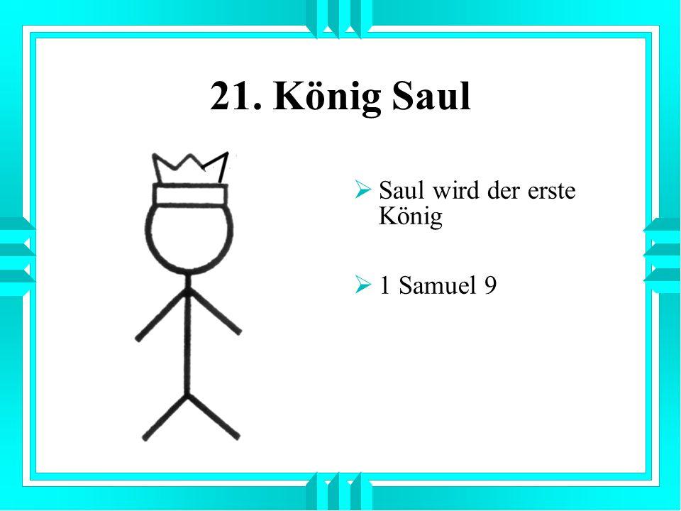 21. König Saul Saul wird der erste König 1 Samuel 9