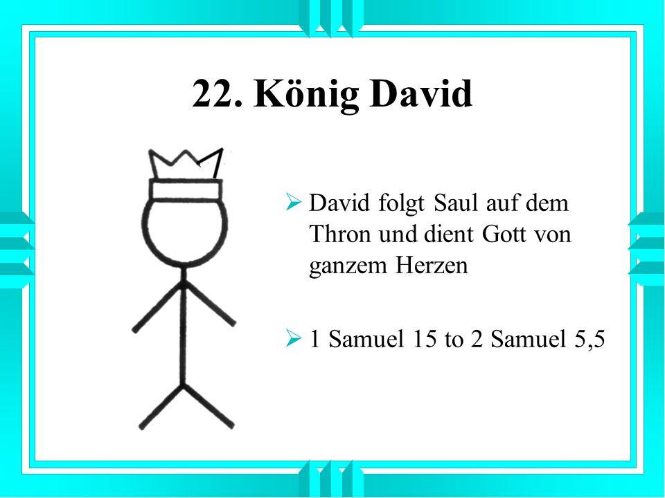 22. König David David folgt Saul auf dem Thron und dient Gott von ganzem Herzen.