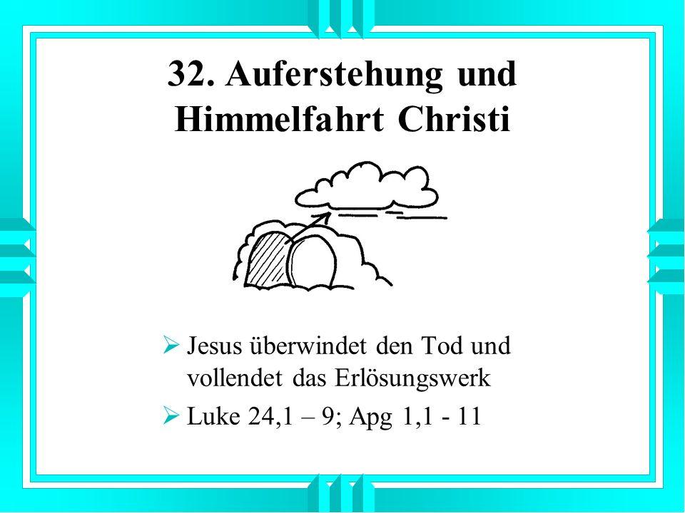 32. Auferstehung und Himmelfahrt Christi